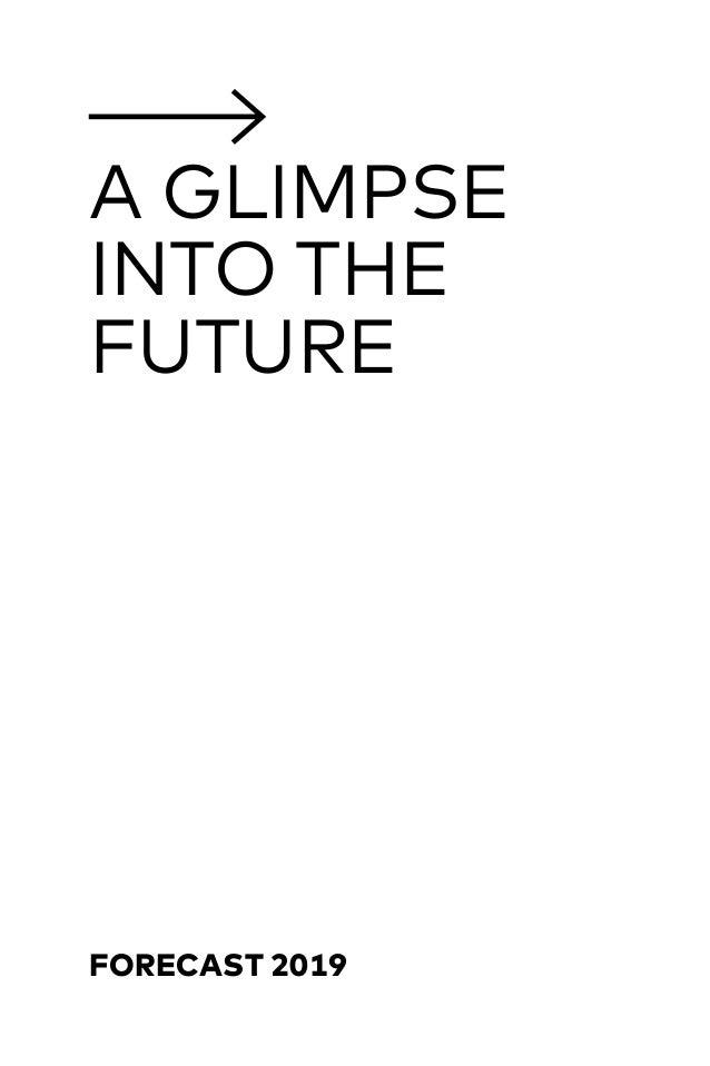 FORECAST 2019 A GLIMPSE INTO THE FUTURE