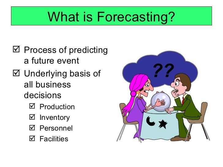 What is Forecasting? Process of predicting  a future event Underlying basis of     ??  all business  decisions      Pro...