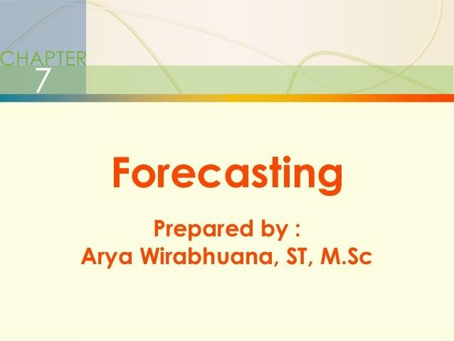 3-1   ForecastingCHAPTER       7                     Forecasting                     Prepared by :               Arya Wira...