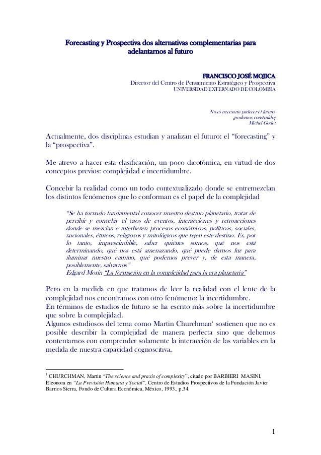 Forecasting y Prospectiva dos alternativas complementarias para adelantarnos al futuro FRANCISCO JOSÉ MOJICA Director del ...