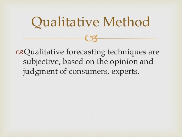 judgemental forecasting method Techniques of demand forecasting - survey methods: - consumer survey and opinion poll - statistical methods:- trend method, barometric projection and econometric method.