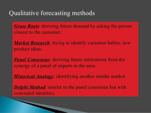 panel consensus forecasting Panel consensus the panel consensus method of forecasting uses internal people in the company from all levels in the organization to create its forecast the process takes place through open meetings with a free exchange of ideas.