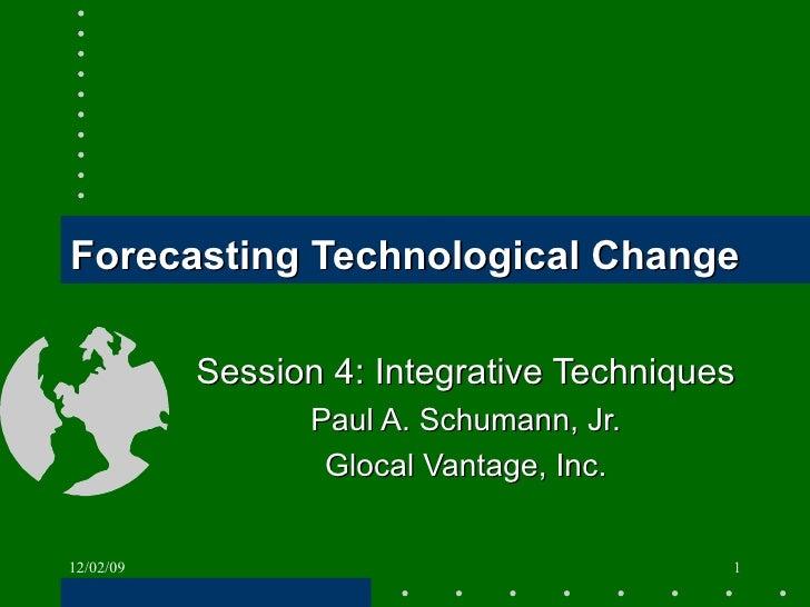 Forecasting Technological Change Session 4: Integrative Techniques Paul A. Schumann, Jr. Glocal Vantage, Inc. 06/07/09