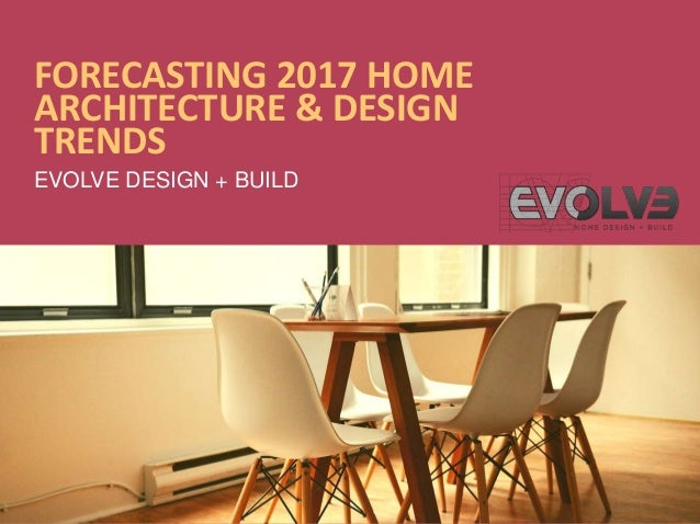 Forecasting 2017 Home Architecture Design Trends