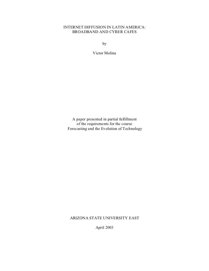 INTERNET DIFFUSION IN LATIN AMERICA:    BROADBAND AND CYBER CAFES                     by               Victor Molina   A p...
