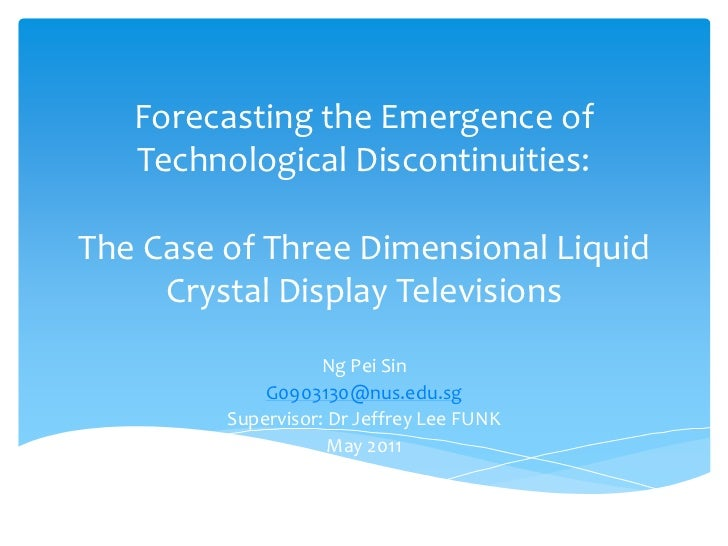 Forecasting the Emergence of   Technological Discontinuities:The Case of Three Dimensional Liquid     Crystal Display Tele...