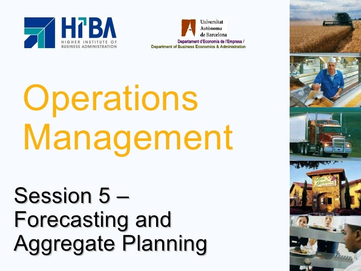 Operations Management Session 5 –  Forecasting and Aggregate Planning