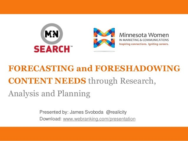 Forecasting and Foreshadowing Content James Svoboda @Realicity Download: www.webranking.com/presentation FORECASTING and F...