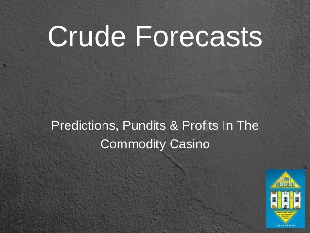 Crude Forecasts Predictions, Pundits & Profits In The Commodity Casino