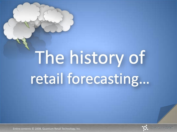 The history of retail forecasting…<br />1<br />Entire contents © 2008, Quantum Retail Technology, Inc. <br />