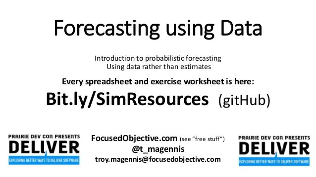 Forecasting using Data Introduction to probabilistic forecasting Using data rather than estimates Every spreadsheet and ex...