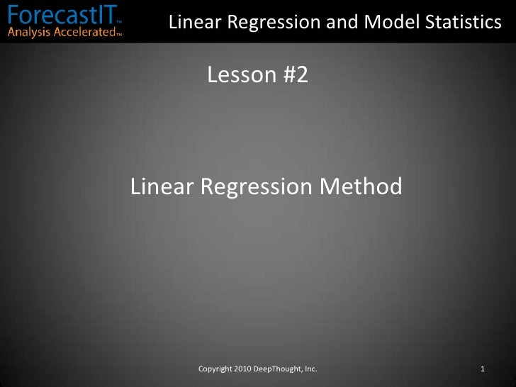 Linear Regression and Model Statistics<br />Lesson #2<br />Linear Regression Method<br />Copyright 2010 DeepThought, Inc.<...