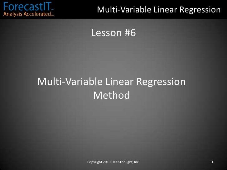Multi-Variable Linear Regression<br />Lesson #6<br />Multi-Variable Linear Regression<br />Method<br />1<br />Copyright 20...