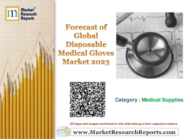 www.MarketResearchReports.com Category : Medical Supplies All logos and Images mentioned on this slide belong to their res...