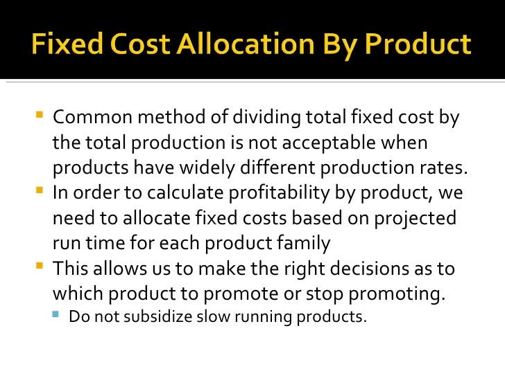 <ul><li>Common method of dividing total fixed cost by the total production is not acceptable when products have widely dif...