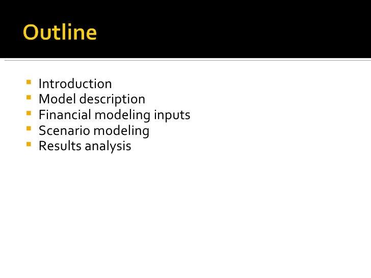 <ul><li>Introduction </li></ul><ul><li>Model description </li></ul><ul><li>Financial modeling inputs </li></ul><ul><li>Sce...