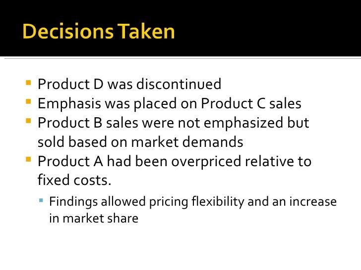 <ul><li>Product D was discontinued </li></ul><ul><li>Emphasis was placed on Product C sales </li></ul><ul><li>Product B sa...