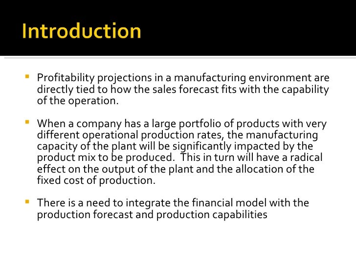 <ul><li>Profitability projections in a manufacturing environment are directly tied to how the sales forecast fits with the...