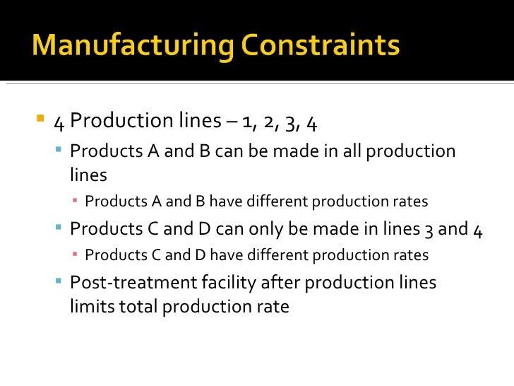 <ul><li>4 Production lines – 1, 2, 3, 4 </li></ul><ul><ul><li>Products A and B can be made in all production lines </li></...