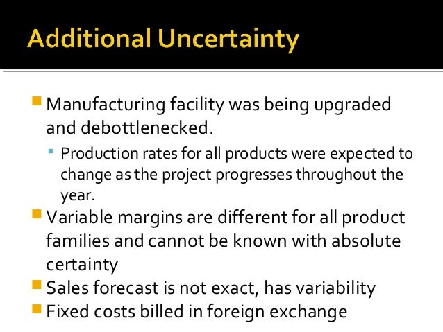  Manufacturing facility was being upgraded and debottlenecked.   Production rates for all products were expected to   ch...