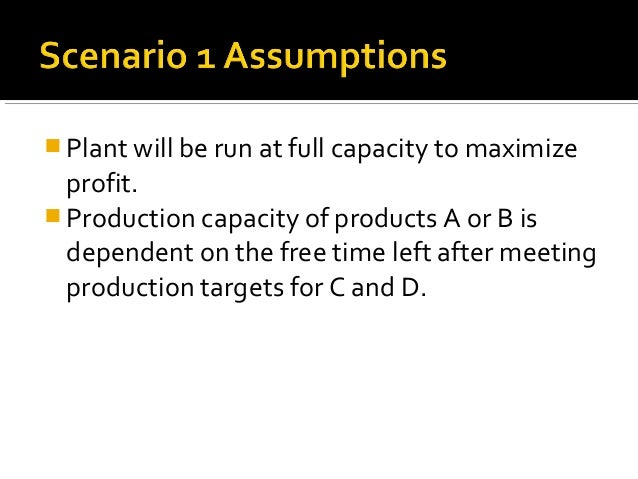  Plant will be run at full capacity to maximize  profit. Production capacity of products A or B is  dependent on the fre...