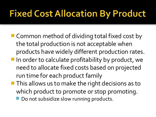  Common method of dividing total fixed cost by  the total production is not acceptable when  products have widely differe...