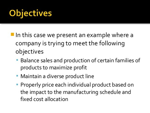  In this case we present an example where a company is trying to meet the following objectives  Balance sales and produc...