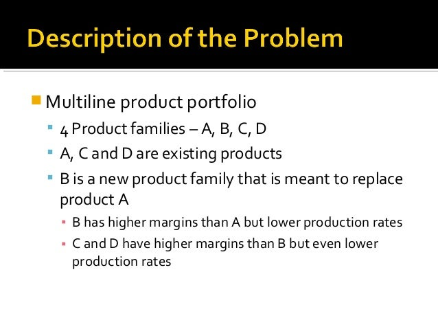  Multiline product portfolio   4 Product families – A, B, C, D   A, C and D are existing products   B is a new product...