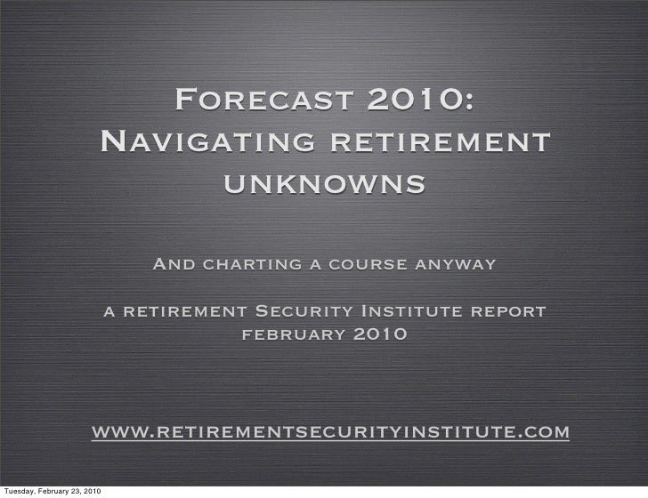 Forecast 2010:                          Navigating retirement                               unknowns                      ...