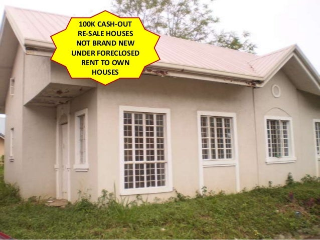 100K CASH-OUT RE-SALE HOUSES NOT BRAND NEW UNDER FORECLOSED RENT TO OWN HOUSES