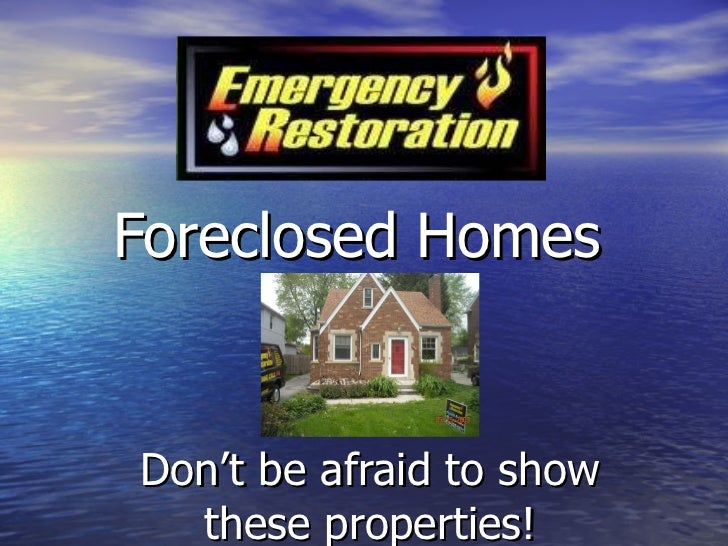 Foreclosed Homes   Don't be afraid to show these properties!
