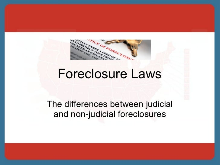 Foreclosure Laws The differences between judicial and non-judicial foreclosures