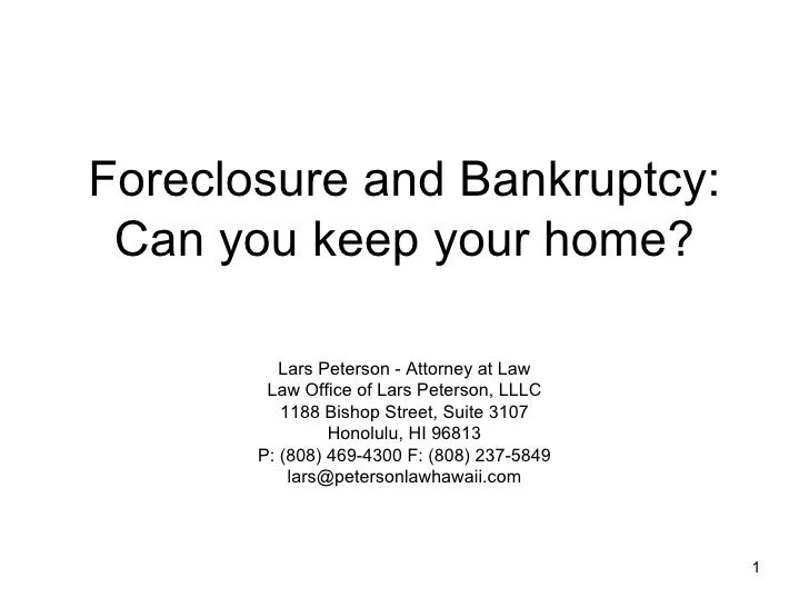 Foreclosure and Bankruptcy: Can you keep your home? Lars Peterson - Attorney at Law Law Office of Lars Peterson, LLLC 1188...