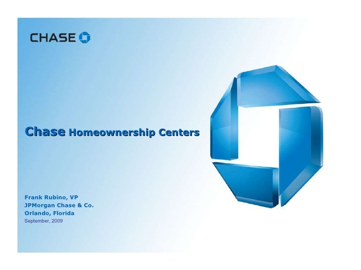 Chase  Homeownership Centers Frank Rubino, VP JPMorgan Chase & Co. Orlando, Florida September, 2009