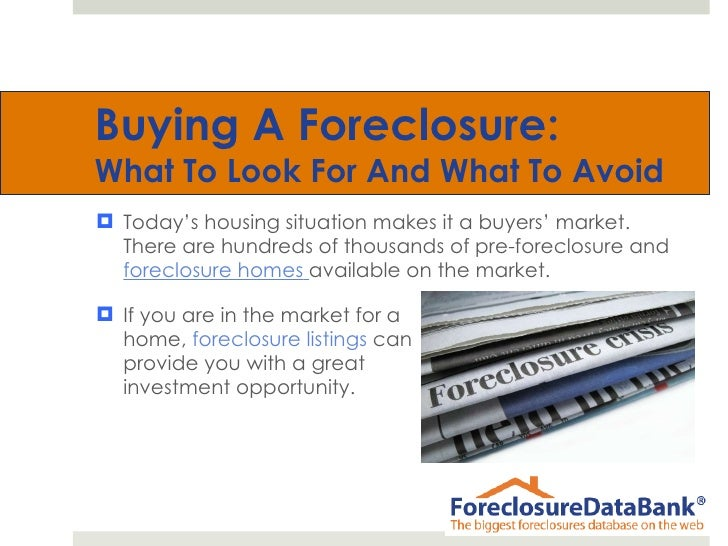 Buying A Foreclosure:  What To Look For And What To Avoid <ul><li>Today's housing situation makes it a buyers' market. The...