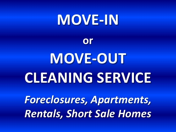 MOVE-IN orMOVE-OUTCLEANING SERVICEForeclosures, Apartments, Rentals, Short Sale Homes<br />