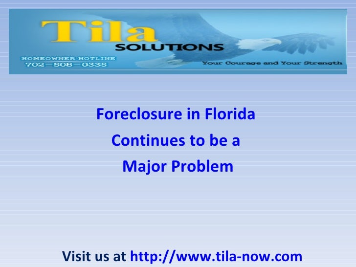Foreclosure in Florida      Continues to be a       Major ProblemVisit us at http://www.tila-now.com