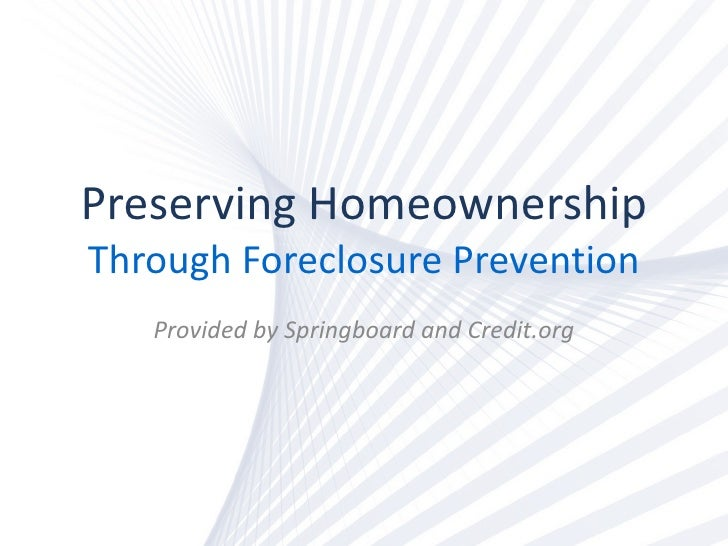 Preserving Homeownership Through Foreclosure Prevention Provided by Springboard and Credit.org