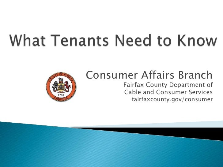 What Tenants Need to Know<br />Consumer Affairs Branch<br />Fairfax County Department of <br />Cable and Consumer Services...