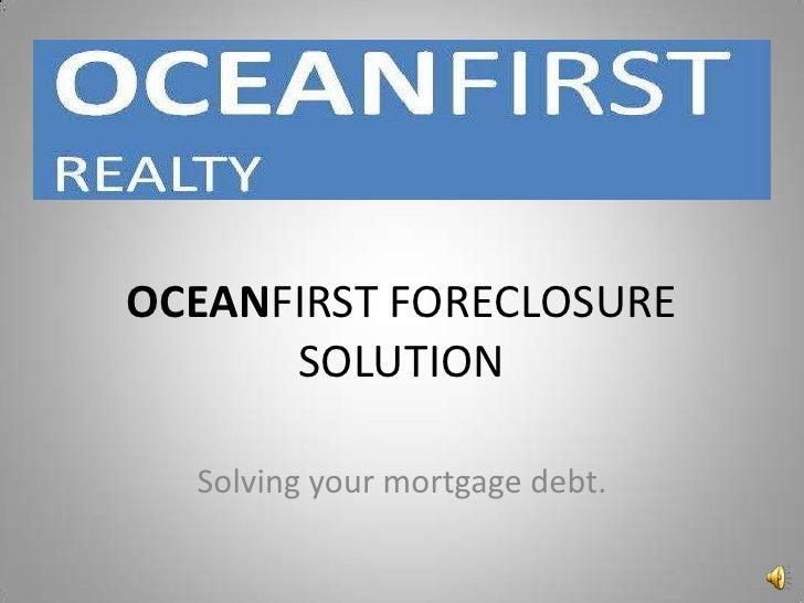 OCEANFIRST FORECLOSURE SOLUTION<br />Solving your mortgage debt.<br />