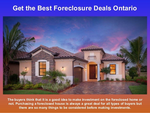 2 Get The Best Foreclosure Deals Ontario The Buyers Think That It Is A Good Idea