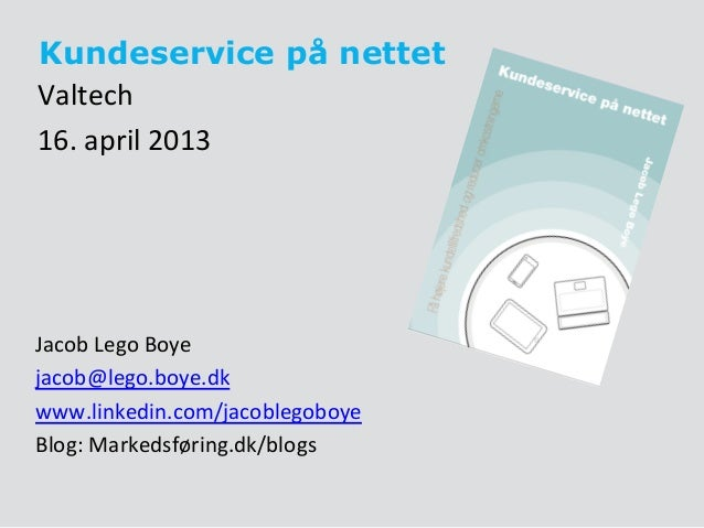 Kundeservice på nettetValtech	  16.	  april	  2013	  Jacob	  Lego	  Boye	  jacob@lego.boye.dk	  	  www.linkedin.com/jacob...