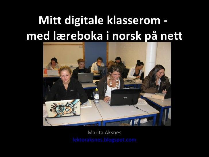 Mitt digitale klasserom -  med læreboka i norsk på nett Marita Aksnes lektoraksnes.blogspot.com