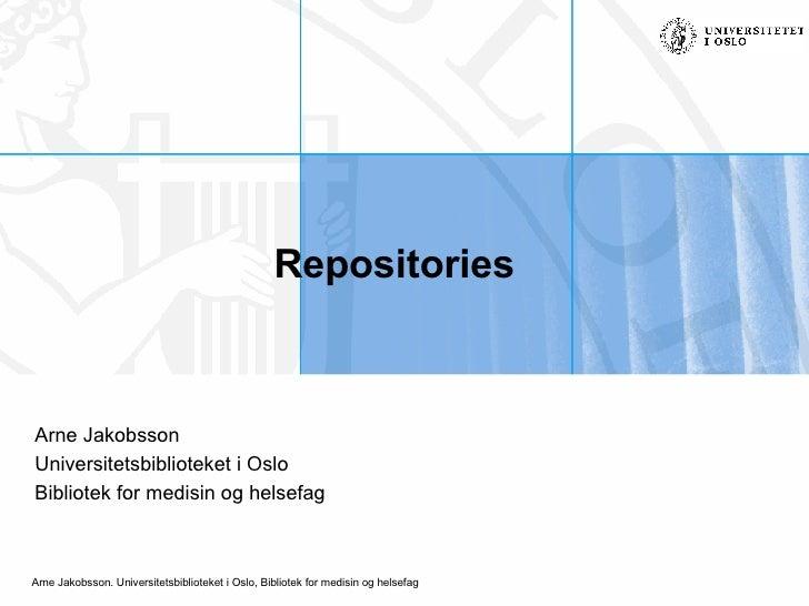 Repositories Arne Jakobsson Universitetsbiblioteket i Oslo Bibliotek for medisin og helsefag
