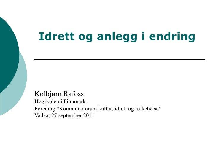 """Kolbjørn Rafoss Høgskolen i Finnmark Foredrag """"Kommuneforum kultur, idrett og folkehelse"""" Vadsø, 27 september 2011 Idrett ..."""
