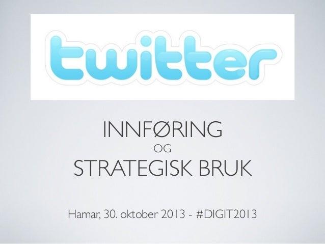 INNFØRING OG  STRATEGISK BRUK Hamar, 30. oktober 2013 - #DIGIT2013