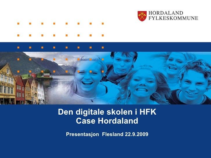 Den digitale skolen i HFK Case Hordaland Presentasjon  Flesland 22.9.2009