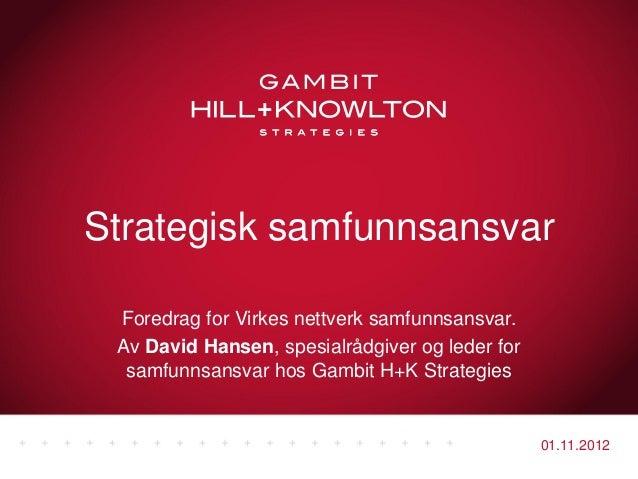 Strategisk samfunnsansvar Foredrag for Virkes nettverk samfunnsansvar. Av David Hansen, spesialrådgiver og leder for  samf...
