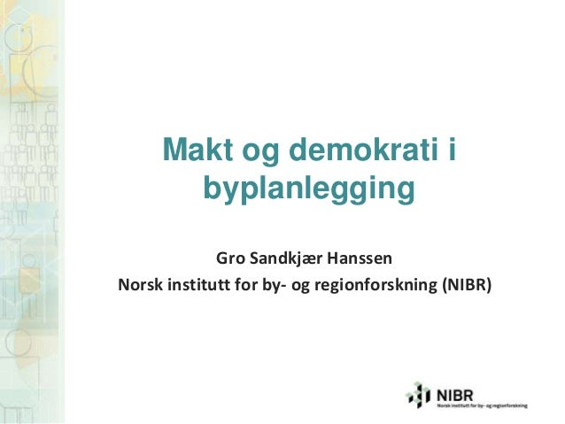 Gro Sandkjær HanssenNorsk institutt for by- og regionforskning (NIBR)Makt og demokrati ibyplanlegging