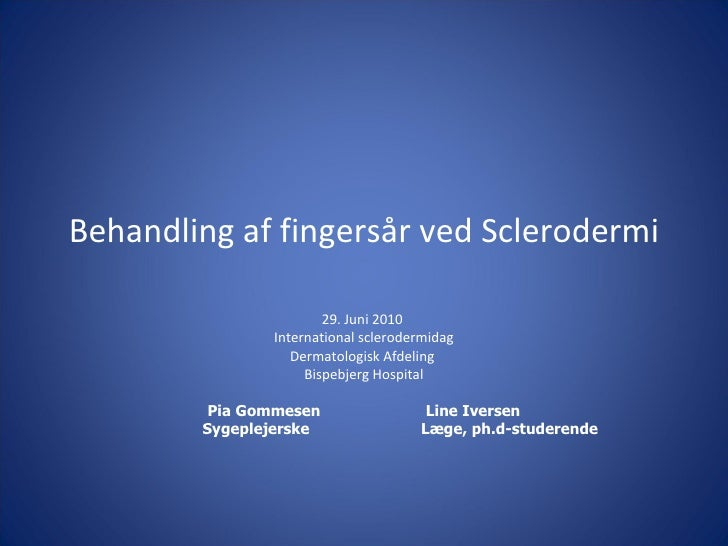 Behandling af fingersår ved Sclerodermi 29. Juni 2010  International sclerodermidag Dermatologisk Afdeling  Bispebjerg Hos...